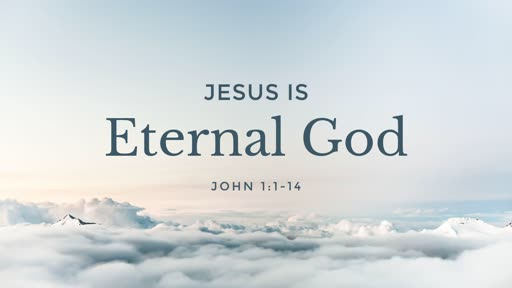 Jesus is Eternal God - 01.20.19 AM