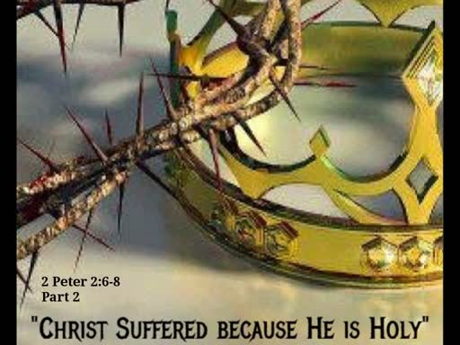 Christ Suffered Because He is Holy  Pt 2