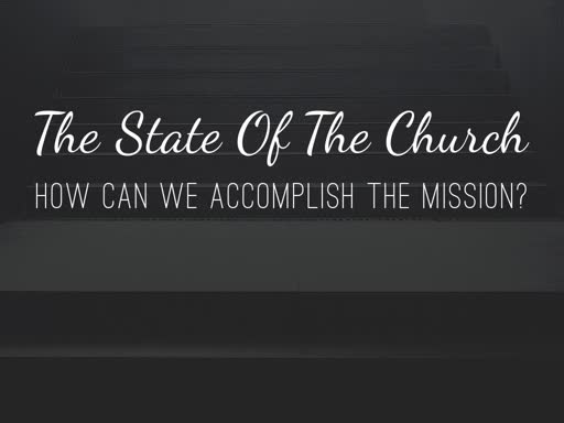 The State Of The Church (How Can We Accomplish The Mission)