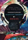 Understanding Scientific Theories of Origins: Cosmology, Geology, and Biology in Christian Perspective