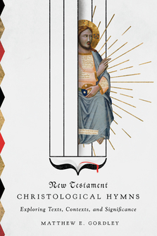 New Testament Christological Hymns: Exploring Texts, Contexts, and Significance