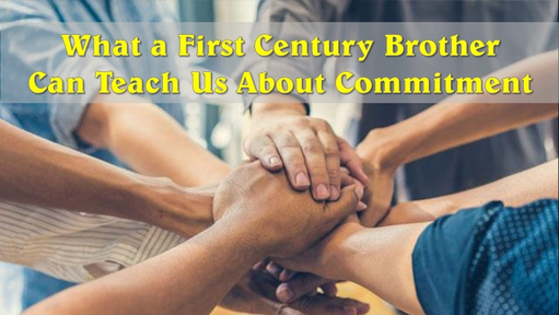 What a First Century Brother Can Teach Us about Commitment