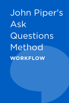 John Piper's Ask Questions Method Workflow