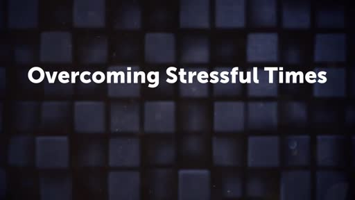 Overcoming Stressful Times