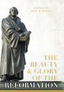 The Beauty & Glory of the Reformation