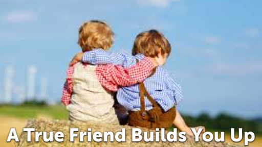 A True Friend Builds You Up