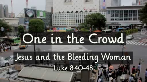 Luke 8:40-48 - One in the Crowd