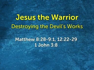 Jesus the Warrior: Destroying the Devil's Works