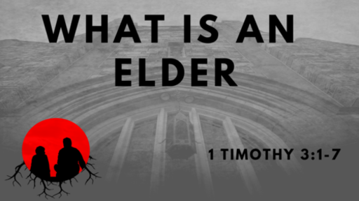 What Is An Elder: 1 Timothy 3:1-7