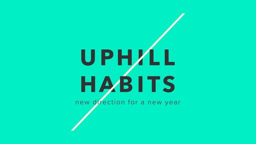 Uphill Habits - Habit #4