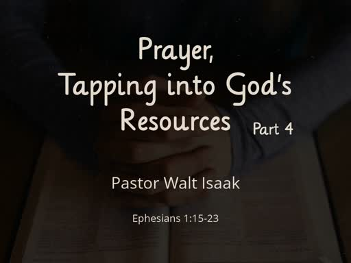 Prayer, Tapping into God's Resources, Part 4