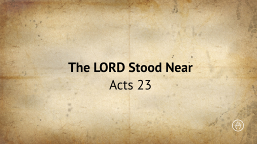 The Lord Stood Near (Acts 23)