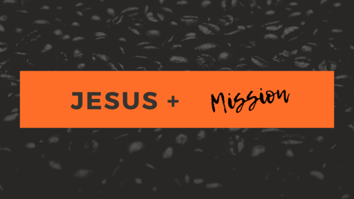Jesus + Mission Part 1 - Jerusalem
