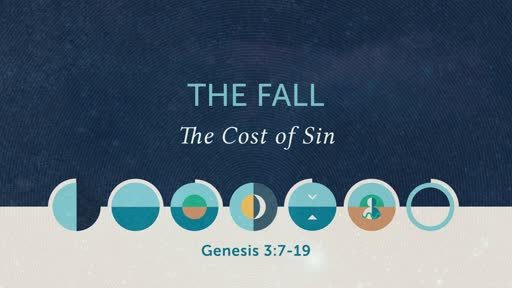Genesis 3:7-19 // The Fall (pt 2): The Cost of Sin