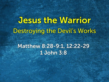 Jesus the Warrior, Destroying the Devil's Works (19.01.27)