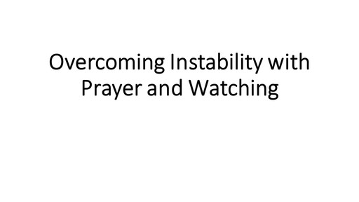 Overcoming Instability with Prayer & Watching