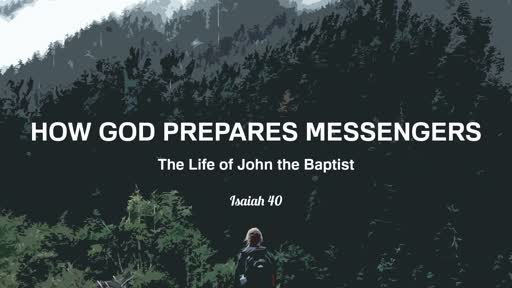 1/27/2019 How God Prepares Messenger: The Life of John the Baptist