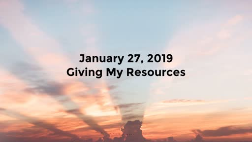 1/27/19 - Giving My Resources
