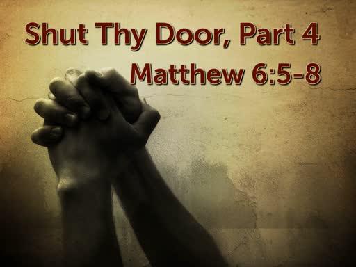 1/27/19 Shut Thy Door Part 4