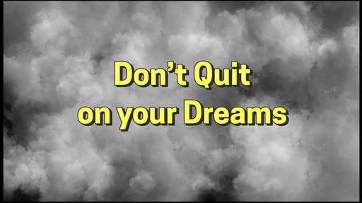 Don't Quit On Your Dreams