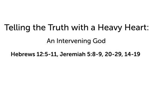 Telling the Truth with a Heavy Heart: An Intervening God