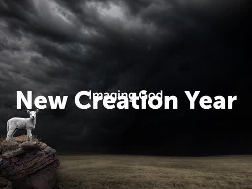 New Creation Year: Imaging God