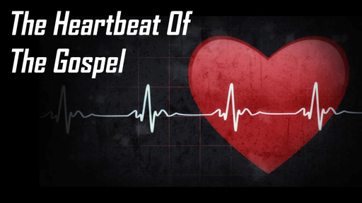 The Heartbeat of The Gospel
