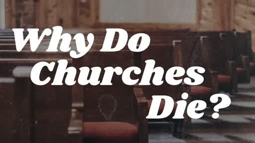 Why Do Churches Die - Week 3