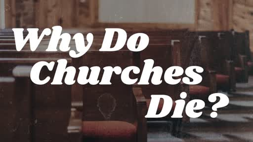 Why Do Churches Die - Week 3