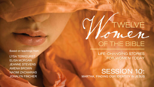 Martha, Finding Our Identity in Jesus