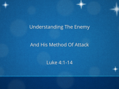 Understanding The Enemy And His Method Of Attack  Luke 4:1-14