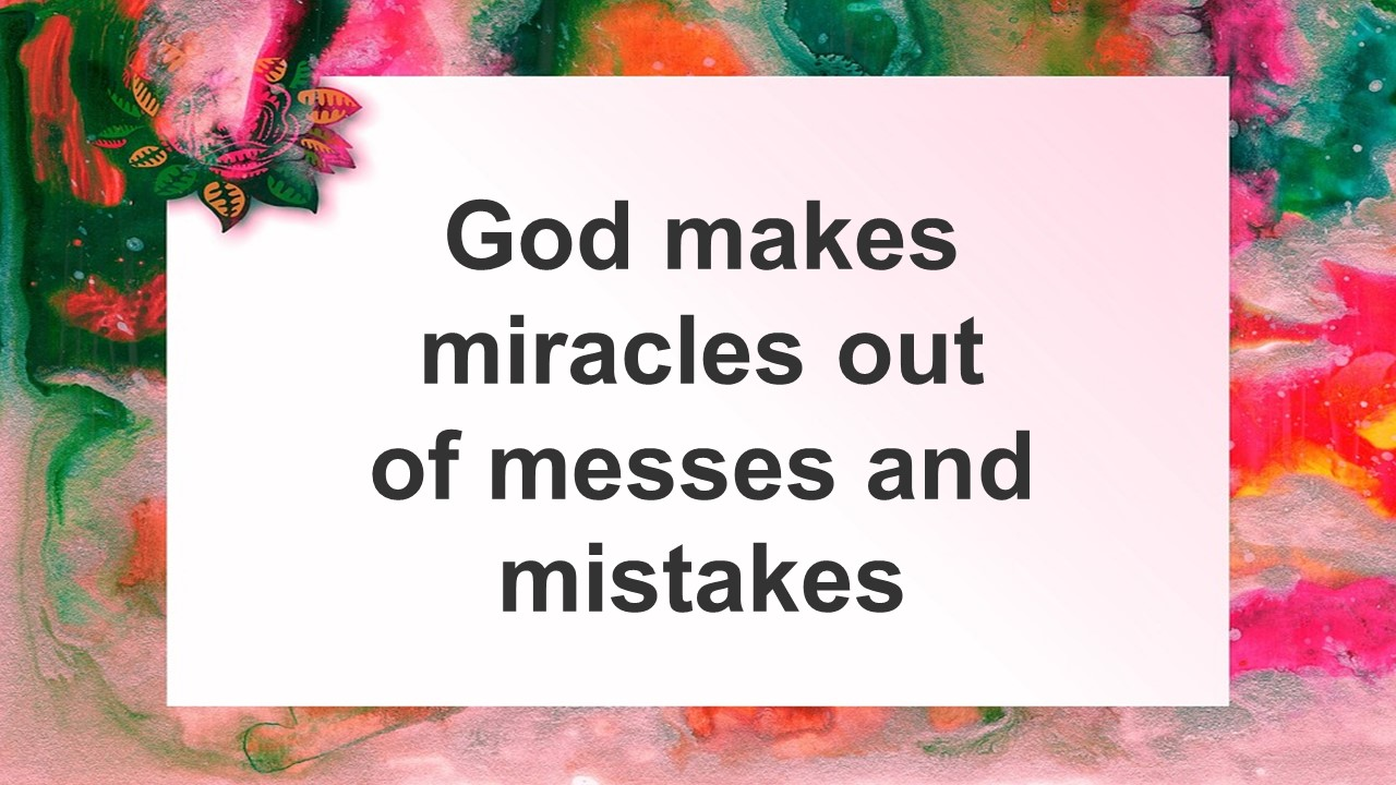 Miracles From Mistakes