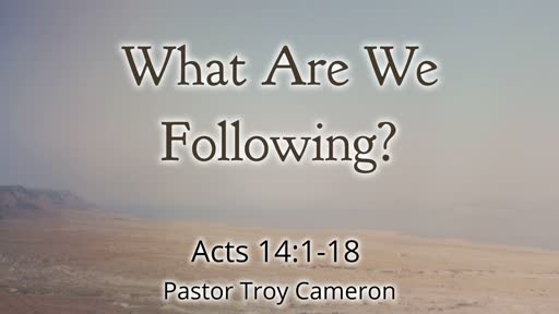 What Arw We Following? - Acts 14:1-8