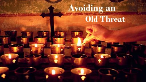 Avoiding an Old Threat
