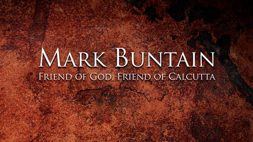 Mark Buntain, Friend of God, Friend of Calcutta