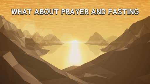 What About Prayer and Fasting