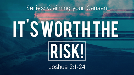 It's Worth The RISK! Joshua 2:1-24