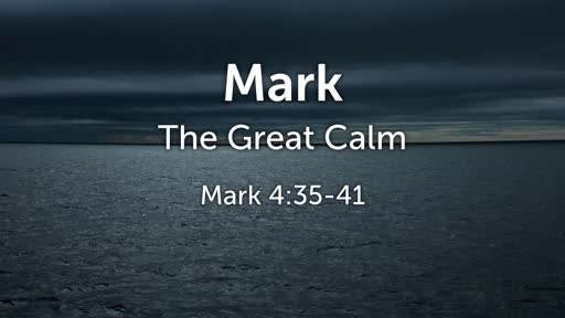 The Great Calm - Mark 4:35-41