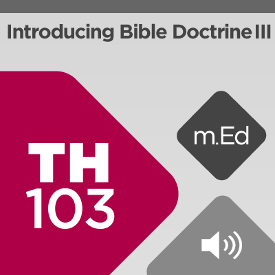 Mobile Ed: TH103 Introducing Bible Doctrine III: Humanity, Sin, and Salvation (audio)