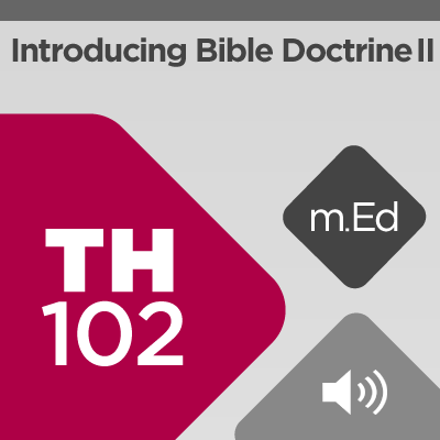 Mobile Ed: TH102 Introducing Bible Doctrine II: The Triune God and His Heavenly Host (audio)