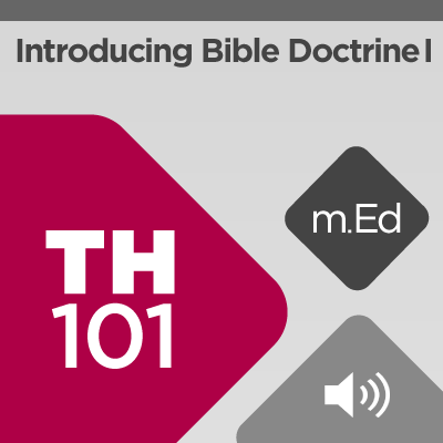 Mobile Ed: TH101 Introducing Bible Doctrine I: Theology, Divine Revelation, and the Bible (audio)