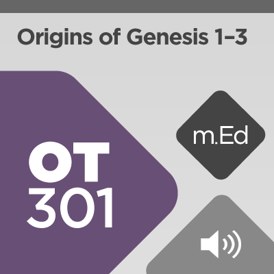 Mobile Ed: OT301 Origins of Genesis 1–3 (audio)