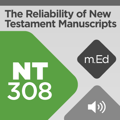 Mobile Ed: NT308 The Reliability of New Testament Manuscripts (audio)