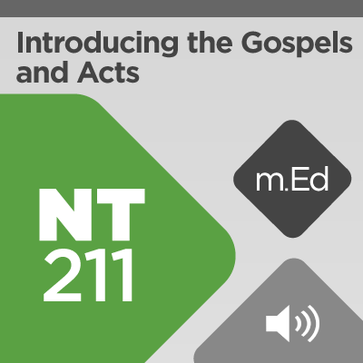 Mobile Ed: NT211 Introducing the Gospels and Acts: Their Background, Nature, and Purpose (audio)