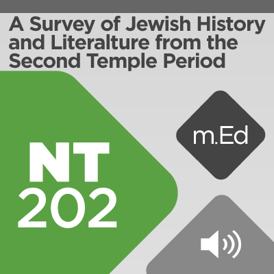 Mobile Ed: NT202 A Survey of Jewish History and Literature from the Second Temple Period (audio)