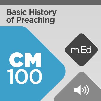 Mobile Ed: CM100 Basic History of Preaching (audio)