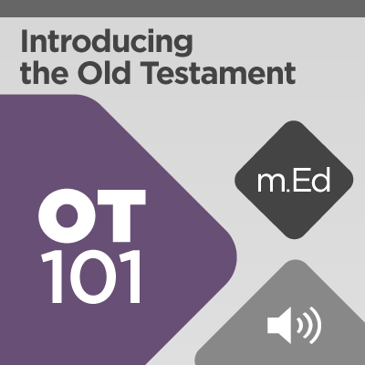Mobile Ed: OT101 Introducing the Old Testament: Its Structure and Story (audio)