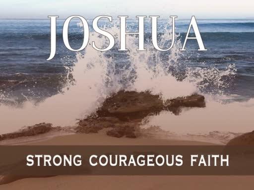 Joshua:  Strong Courageous Faith