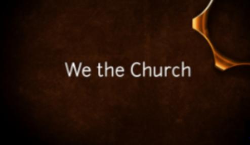 We the Church Part 2