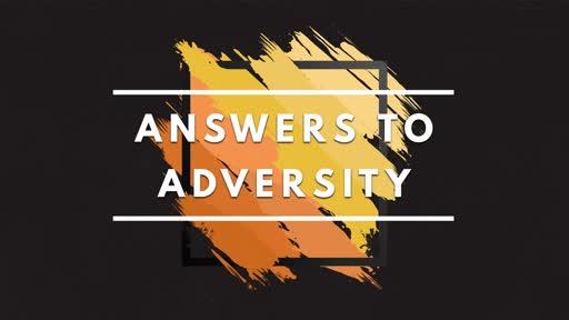 Answers to Adversity